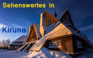 Interessante Orte und Reiseziele in Schweden Kiruna